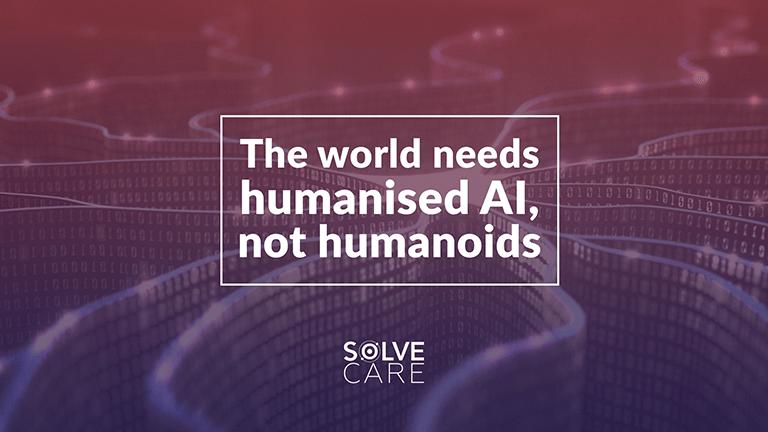 The world needs humanised AI, not humanoids