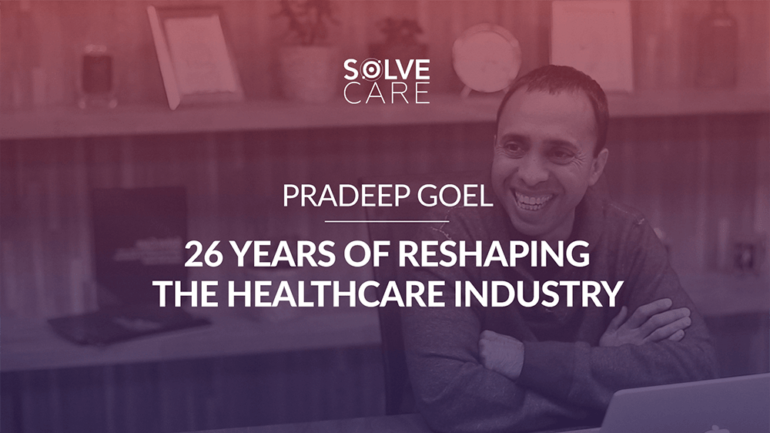Solve.Care CEO Pradeep Goel 26 Years of reshaping the healthcare industry