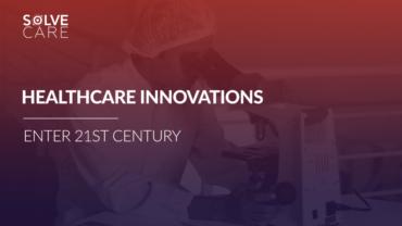 Solve.Care Blog. Healthcare Innovations enter 21st century