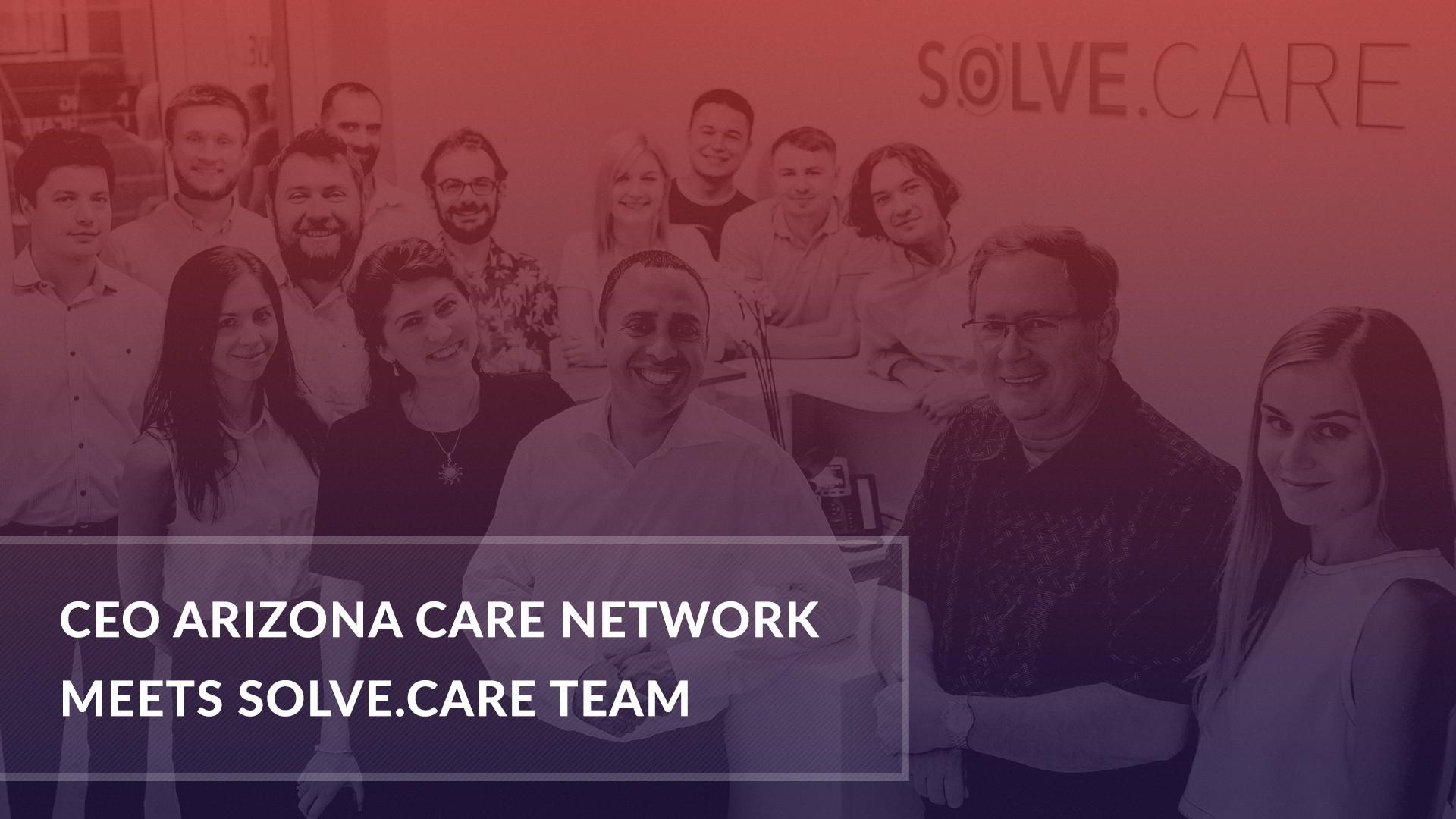 CEO Arizona Care Network meets Solve.Care team