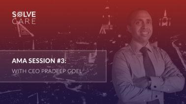 AMA Session 3 Pradeep Goel, Solve.Care CEO